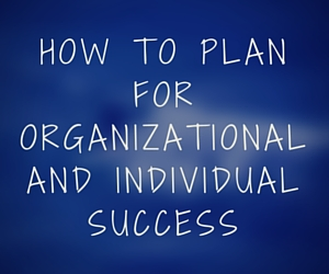 How to plan for organizational and individual success