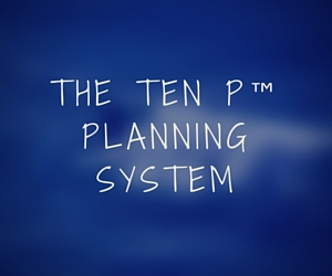 The Ten P™ Planning System: Getting more out of your time and your life